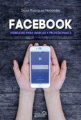 FACEBOOK: VISIBILIDAD PARA MARCAS Y PROFESIONALES (SOCIAL MEDIA) di RODRIGUEZ FERNANDEZ, OSCAR