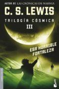 ESA HORRIBLE FORTALEZA (TRILOGIA COSMICA III) di LEWIS, C.S.
