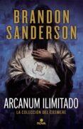 ARCANUM ILIMITADO: LA COLECCION DEL COSMERE de SANDERSON, BRANDON