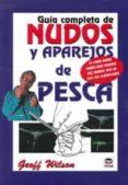 GUIA COMPLETA DE NUDOS Y APAREJOS DE PESCA (5ª ED) di WILSON, GEOFF