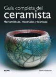 GUIA COMPLETA DEL CERAMISTA. HERRAMIENTAS, MATERIALES Y TECNICAS di MATTISON, STEVE