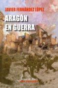 ARAGON EN GUERRA di FERNANDEZ LOPEZ, JAVIER