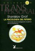 LA PSICOLOGIA DEL FUTURO: INTEGRANDO EL ESPIRITU EN NUESTRA COMPR ENSION DE LA ENFEMEDAD MENTAL di GROF, STANISLAV