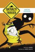 ANCAS FATALES (UN CASO DE BATRACIO FROGGER 2) di GALAN, ANDREI  GALAN, JORGE