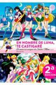 9788494727221 - Argal Andres: En Nombre De La Luna Te Castigare. El Universo Magico De Sailor Moon ( - Libro