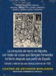 LA CONQUISTA DEL REYNO DE NAPOLES, CON TODAS LAS COSAS QUE GONÇALO FERNANDES HA FECHO DESPUES QUE PARTIO DE ESPAÑA: ESTUDIO Y EDICION DE UNA CRONICA ANONIMA DE 1505 di PALLARES JIMENEZ, MIGUEL ANGEL VAZQUEZ BRAVO, HUGO