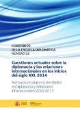 CUESTIONES ACTUALES SOBRE LA DIPLOMACIA Y LAS RELACIONES INTERNACIONALES EN LOS INICIOS DEL S. XXI 2014: MEMORIAS DE      ALUMNO DEL MASTER EN DIPLOMACIA Y RELACIONES INTERNACIONALES     2012- di VV.AA.