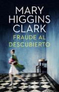 FRAUDE AL DESCUBIERTO di CLARK, MARY HIGGINS