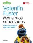 MONSTRUOS SUPERSANOS: HABITOS SALUDABLES PARA TODA LA VIDA (BARRI O SESAMO) de FUSTER, VALENTIN