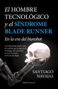 EL HOMBRE TECNOLÓGICO Y EL SÍNDROME BLADE RUNNER di NAVAJAS, SANTIAGO