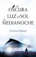 LA OSCURA LUZ DEL SOL DE MEDIANOCHE de EKBACK, CECILIA