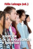ADOPCION EN LA ADOLESCENCIA Y JUVENTUD di LOIZAGA LATORRE, FELIX