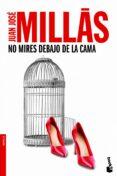 NO MIRES DEBAJO DE LA CAMA de MILLAS, JUAN JOSE