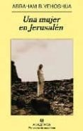 UNA MUJER EN JERUSALEN di YESHOSHUA , ABRAHAM BEN