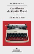 LOS DIARIOS DE EMILIO RENZI: UN DIA EN LA VIDA di PIGLIA, RICARDO
