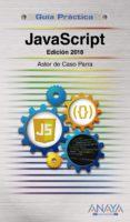 JAVASCRIPT: EDICION 2018 (GUIA PRACTICA) de CASO PARRA, ASTOR DE
