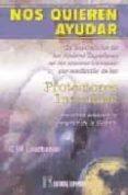 NOS QUIEREN AYUDAR: LA INTERVENCION DE LOS PODERES SUPERIORES EN LOS ASUNTOS HUMANOS POR MEDIACION DE LOS PROTECTORES INVISIBLES NUESTROS AUTENTICOS ANGELES DE LA GUARDA de LEADBEATER, C.W.