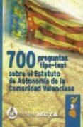 700 PREGUNTAS TIPO TESTS SOBRE EL ESTATUTO AUTONOMIA VALENCIANO di VV.AA.
