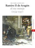 RAMIRO II DE ARAGON. EL REY MONJE (1134-1137) di LAPEÑA PAUL, ANA ISABEL