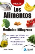 LOS ALIMENTOS: MEDICINA MILAGROSA: QUE COMER Y QUE NO COMER PARA PREVENERIR Y CURAR MAS DE 100 ENFERMEDADES Y PROBLEMAS di CARPER, JEAN