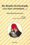 DE BESTIIS UNIVERSITATIS (ESOS TIPOS UNIVERSITARIOS) de SANCHEZ LORENZO, SIXTO