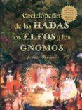 ENCICLOPEDIA DE LAS HADAS, LOS ELFOS Y GNOMOS di RULAND, JEANNE