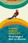 YO NO VENGO A DECIR UN DISCURSO de GARCIA MARQUEZ, GABRIEL   GARCIA MARQUEZ, GABRIEL