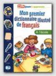 MON PREMIER DICTIONNAIRE ILLUSTRE DE FRANÇAIS A L ECOLE (COLLE JO UE & APPRENDS) di OLIVIER, JOY