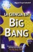 LA CIENCIA EN BIG BANG di SABADELL, MIGUEL ANGEL
