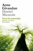 TIERRA DE ESMERALDA: APRENDE A SER DUEÑO DE TU DESTINO de GIVAUDAN, ANNE  MEUROIS-GIVAUDAN, DANIEL