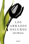LOS ABRAZOS OSCUROS di MONTEJO, JULIA