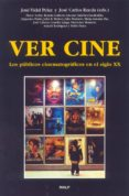 VER CINE: LOS PUBLICOS CINEMATOGRAFICOS EN EL SIGLO XX de VV.AA.