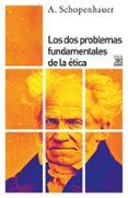 LOS DOS PROBLEMAS FUNDAMENTALES DE LA ETICA de SCHOPENHAUER, ARTHUR