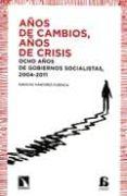 AÑOS DE CAMBIOS, AÑOS DE CRISIS: OCHO AÑOS DE GOBIERNOS SOCIALIST AS, 2004-2011 di SANCHEZ-CUENCA, IGNACIO