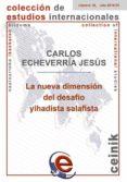 LA NUEVA DIMENSIÓN DEL DESAFÍO YIHADISTA SALAFISTA di ECHEVARRIA JESUS, CARLOS