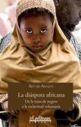 LA DIASPORA AFRICANA: DE LA TRATA DE NEGROS A LA ESCLAVITUD VOLUN TARIA di ARNALTE, ARTURO