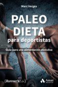 PALEO DIETA PARA DEPORTISTAS: GUIA PARA UNA ALIMENTACION EVOLUTIVA di VERGES SERRA, MARC
