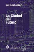 LA CIUDAD DEL FUTURO (4ª ED.) di LE CORBUSIER