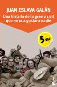 UNA HISTORIA DE LA GUERRA CIVIL QUE NO VA A GUSTAR A NADIE (ED. ESPECIAL) de ESLAVA GALAN, JUAN