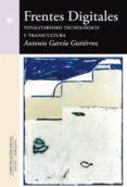 FRENTES DIGITALES TOTALITARISMO TECNOLOGICO Y TRANSCULTURA di GARCIA GUTIERREZ, ANTONIO