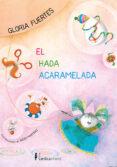 EL HADA ACARAMELADA di FUERTES, GLORIA  MARTINEZ, ROCIO