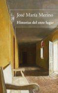 HISTORIAS DEL OTRO LUGAR de MERINO, JOSE MARIA