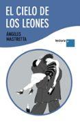 EL CIELO DE LOS LEONES de MASTRETTA, ANGELES