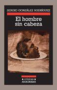 EL HOMBRE SIN CABEZA di GONZALEZ RODRIGUEZ, SERGIO