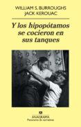 Y LOS HIPOPOTAMOS SE COCIERON EN SUS TANQUES di BURROUGHS, WILLIAM S.  KEROUAC, JACK