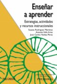 ENSEÑAR A APRENDER: ESTRATEGIAS, ACTIVIDADES Y RECURSOS INSTRUCCI ONALES de MARTINEZ RODRIGUEZ, SUSANA