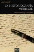 LA HISTORIOGRAFIA MEDIEVAL: ENTRE LA HISTORIA Y LA LITERATURA di AURELL CARDONA, JAUME
