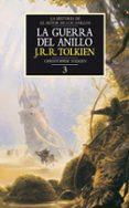 LA GUERRA DEL ANILLO: LA HISTORIA DE EL SEÑOR DE LOS ANILLOS 3 (H ISTORIA DE LA TIERRA MEDIA; T. 8) di TOLKIEN, J.R.R.