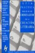 GUIA PRACTICA PARA EL USO DEL ORDENADOR EN LA CREACION LITERARIA: (DE LA PLUMA A LA ARAÑA) di FERNANDEZ CARRO, JOSE REMO  WANG, BERNA