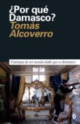 ¿POR QUÉ DAMASCO? di ALCOVERRO, TOMAS